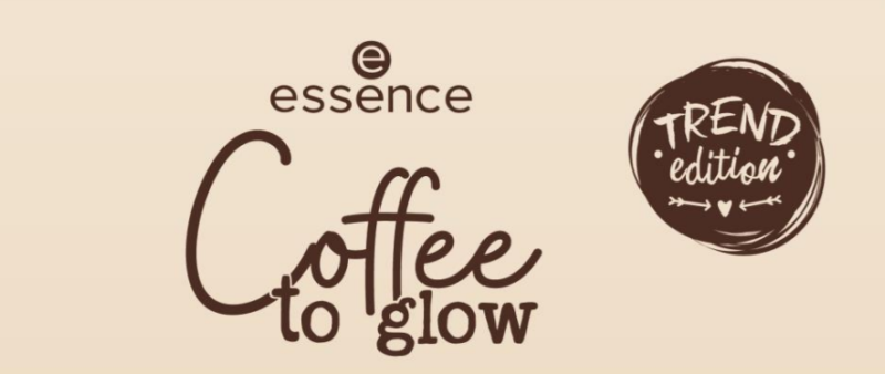 """PREVIEW │ESSENCE TREND EDITION """"COFFEE TO GLOW"""""""